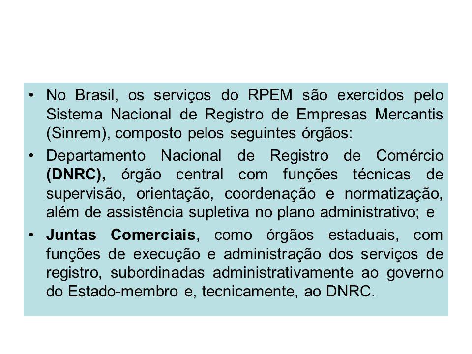 No Brasil, os serviços do RPEM são exercidos pelo Sistema Nacional de Registro de Empresas Mercantis (Sinrem), composto pelos seguintes órgãos: Depart