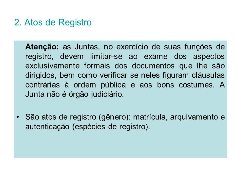 2. Atos de Registro Atenção: as Juntas, no exercício de suas funções de registro, devem limitar-se ao exame dos aspectos exclusivamente formais dos do