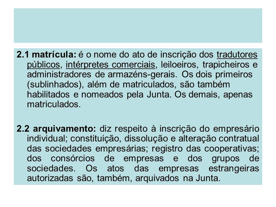 2.1 matrícula: é o nome do ato de inscrição dos tradutores públicos, intérpretes comerciais, leiloeiros, trapicheiros e administradores de armazéns-ge