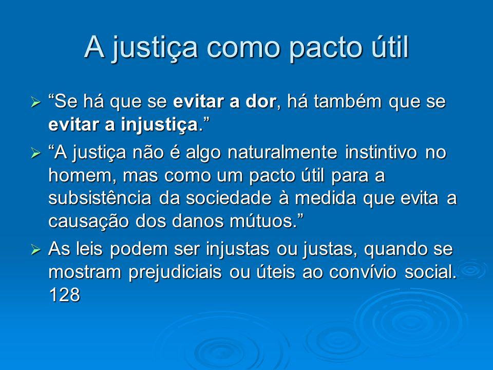 A justiça como pacto útil Se há que se evitar a dor, há também que se evitar a injustiça. Se há que se evitar a dor, há também que se evitar a injusti