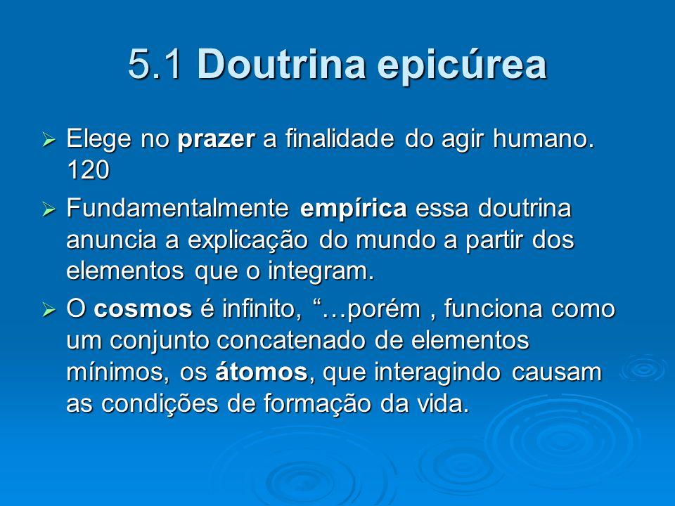 5.1 Doutrina epicúrea Elege no prazer a finalidade do agir humano. 120 Elege no prazer a finalidade do agir humano. 120 Fundamentalmente empírica essa
