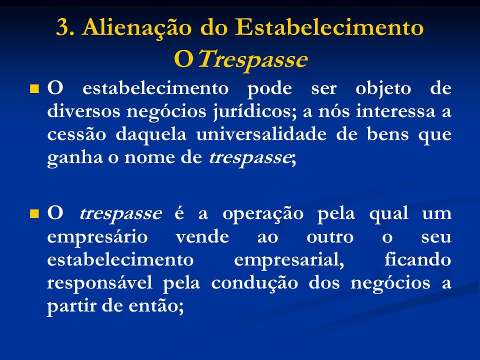 3. Alienação do Estabelecimento OTrespasse O estabelecimento pode ser objeto de diversos negócios jurídicos; a nós interessa a cessão daquela universa