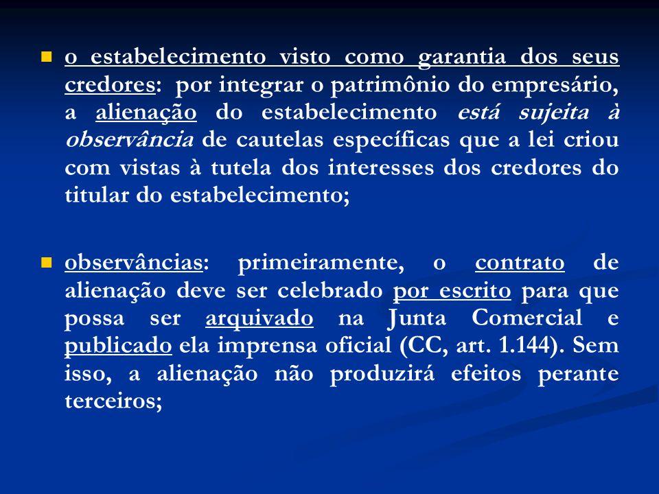 o estabelecimento visto como garantia dos seus credores: por integrar o patrimônio do empresário, a alienação do estabelecimento está sujeita à observ