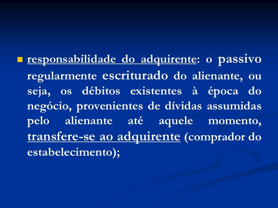 responsabilidade do adquirente: o passivo regularmente escriturado do alienante, ou seja, os débitos existentes à época do negócio, provenientes de dí