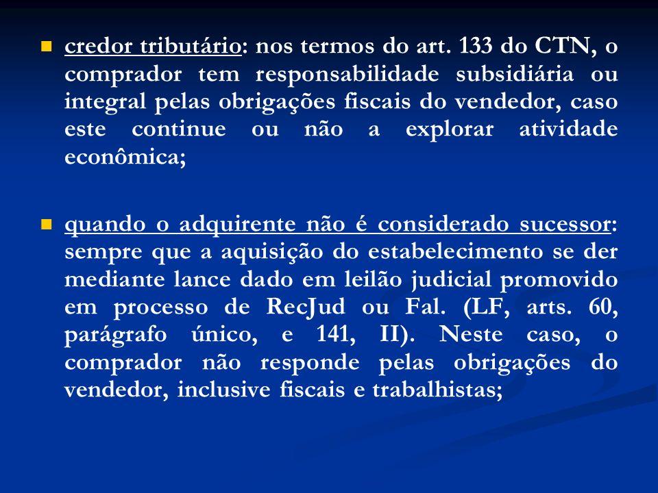 credor tributário: nos termos do art. 133 do CTN, o comprador tem responsabilidade subsidiária ou integral pelas obrigações fiscais do vendedor, caso