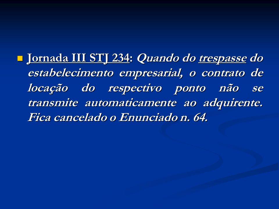 Jornada III STJ 234: Quando do trespasse do estabelecimento empresarial, o contrato de locação do respectivo ponto não se transmite automaticamente ao