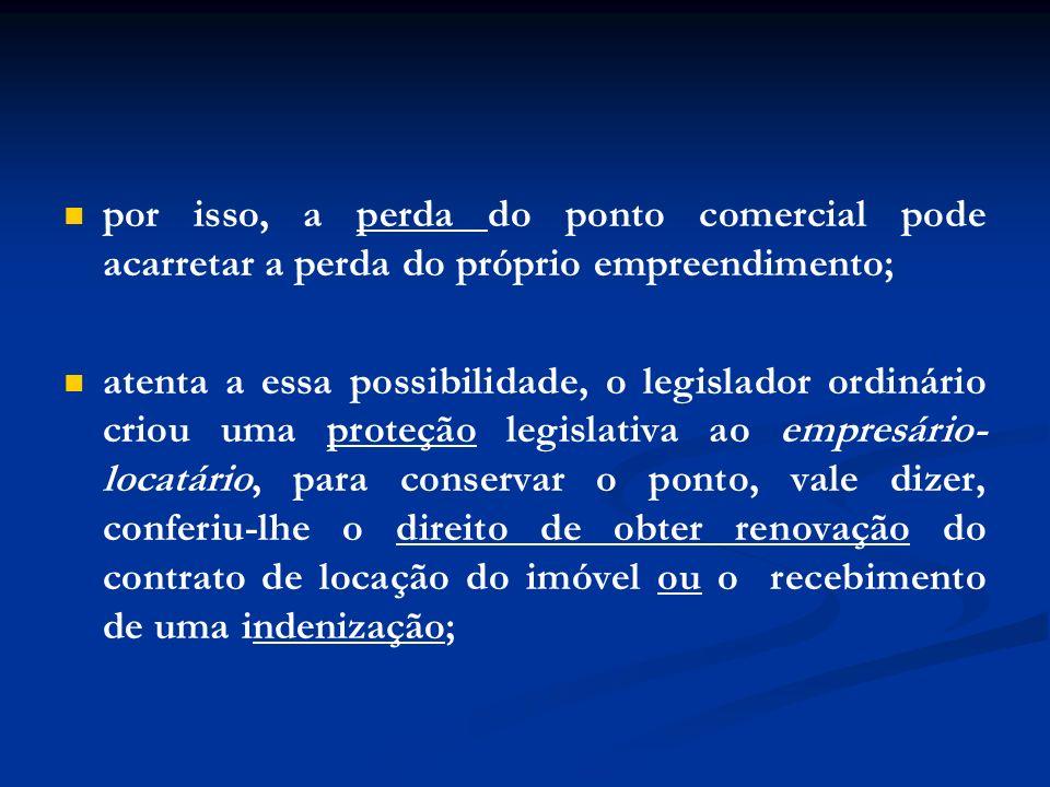 por isso, a perda do ponto comercial pode acarretar a perda do próprio empreendimento; atenta a essa possibilidade, o legislador ordinário criou uma p