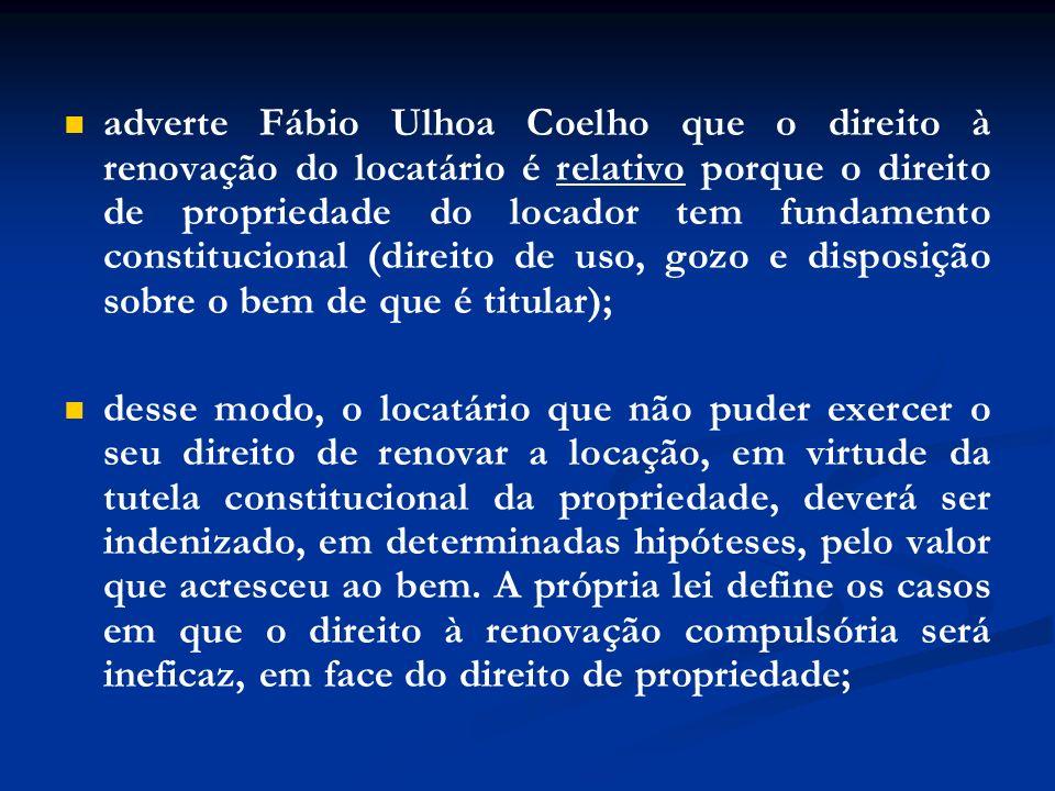 adverte Fábio Ulhoa Coelho que o direito à renovação do locatário é relativo porque o direito de propriedade do locador tem fundamento constitucional