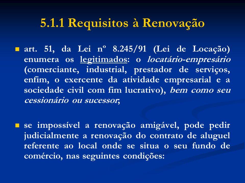 5.1.1 Requisitos à Renovação art. 51, da Lei nº 8.245/91 (Lei de Locação) enumera os legitimados: o locatário-empresário (comerciante, industrial, pre