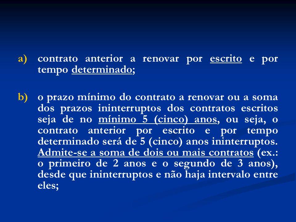 a) contrato anterior a renovar por escrito e por tempo determinado; b) o prazo mínimo do contrato a renovar ou a soma dos prazos ininterruptos dos con