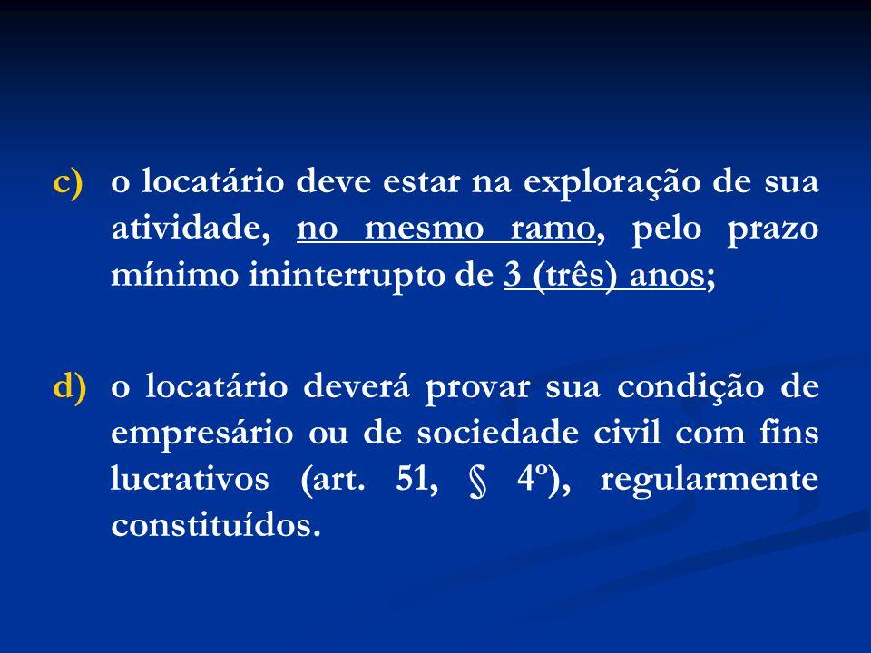 c)o locatário deve estar na exploração de sua atividade, no mesmo ramo, pelo prazo mínimo ininterrupto de 3 (três) anos; d)o locatário deverá provar s
