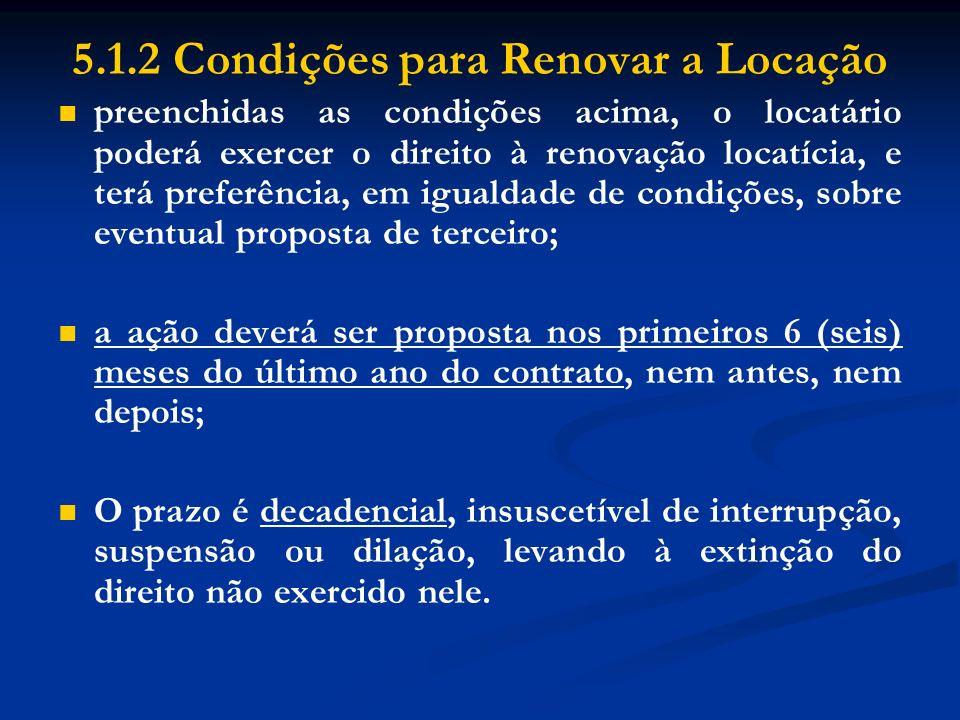 5.1.2 Condições para Renovar a Locação preenchidas as condições acima, o locatário poderá exercer o direito à renovação locatícia, e terá preferência,