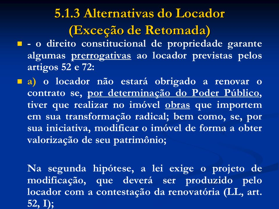 5.1.3 Alternativas do Locador (Exceção de Retomada) - o direito constitucional de propriedade garante algumas prerrogativas ao locador previstas pelos