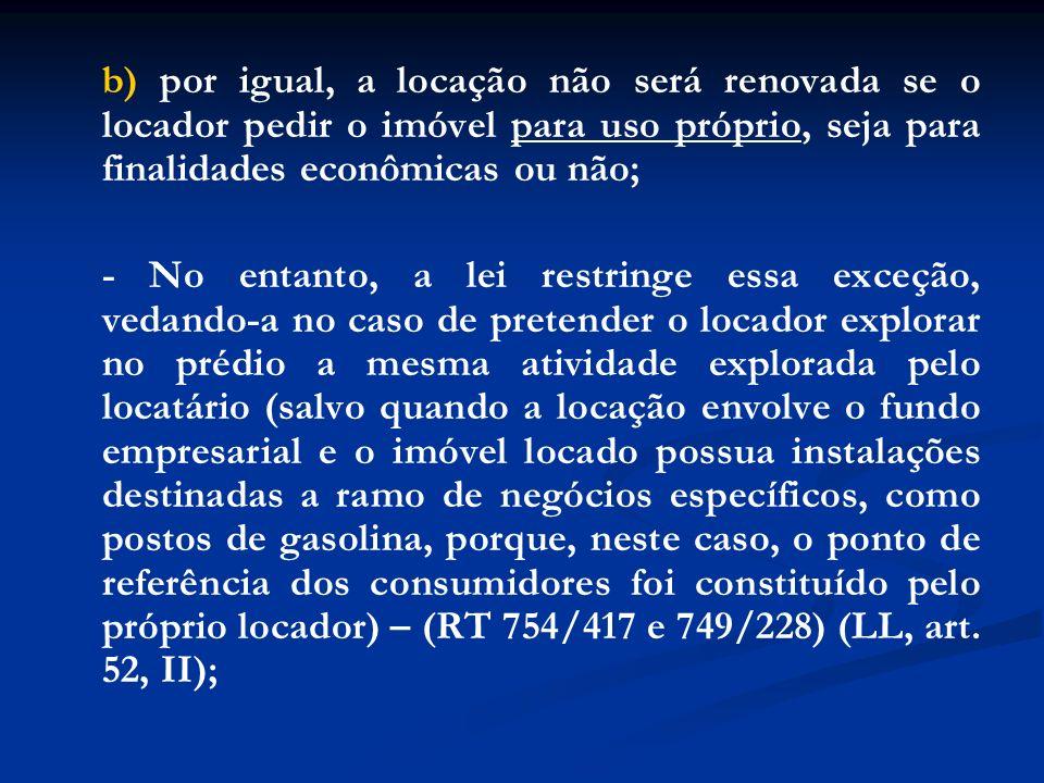 b) por igual, a locação não será renovada se o locador pedir o imóvel para uso próprio, seja para finalidades econômicas ou não; - No entanto, a lei r