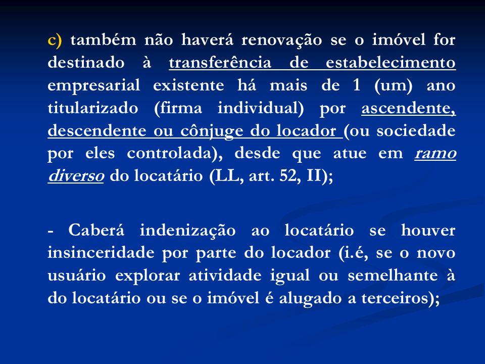 c) também não haverá renovação se o imóvel for destinado à transferência de estabelecimento empresarial existente há mais de 1 (um) ano titularizado (