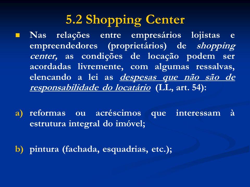 5.2 Shopping Center Nas relações entre empresários lojistas e empreendedores (proprietários) de shopping center, as condições de locação podem ser aco