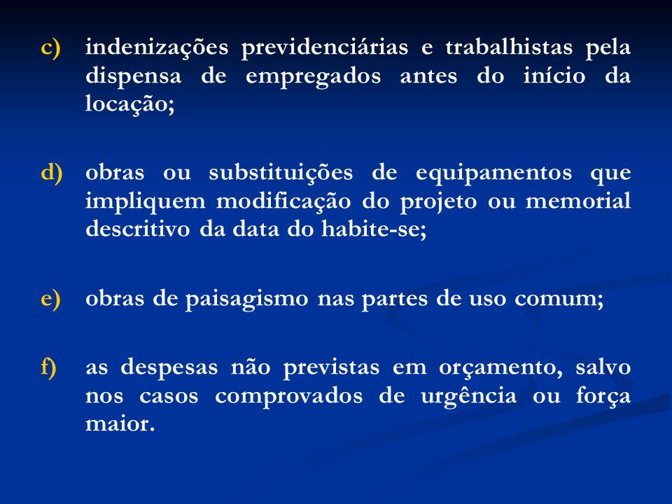 c)indenizações previdenciárias e trabalhistas pela dispensa de empregados antes do início da locação; d)obras ou substituições de equipamentos que imp