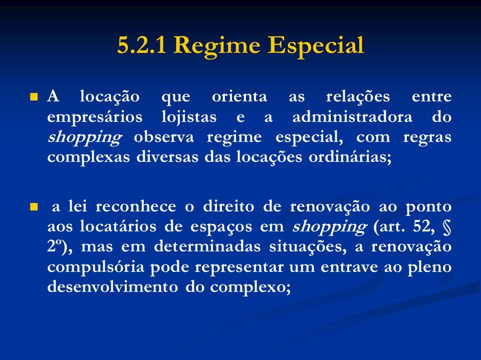 5.2.1 Regime Especial A locação que orienta as relações entre empresários lojistas e a administradora do shopping observa regime especial, com regras