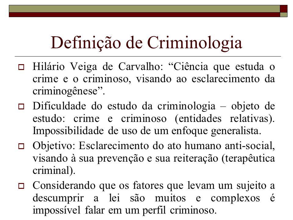 Definição de Criminologia Hilário Veiga de Carvalho: Ciência que estuda o crime e o criminoso, visando ao esclarecimento da criminogênese. Dificuldade