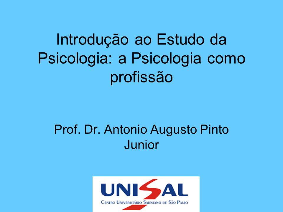 Introdução ao Estudo da Psicologia: a Psicologia como profissão Prof. Dr. Antonio Augusto Pinto Junior
