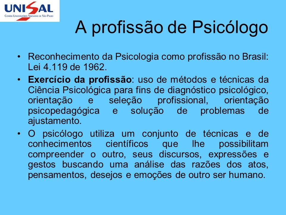 A profissão de Psicólogo Reconhecimento da Psicologia como profissão no Brasil: Lei 4.119 de 1962. Exercício da profissão: uso de métodos e técnicas d