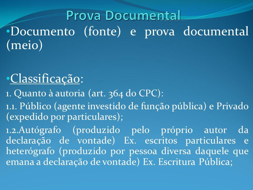Documento (fonte) e prova documental (meio) Classificação: 1. Quanto à autoria (art. 364 do CPC): 1.1. Público (agente investido de função pública) e