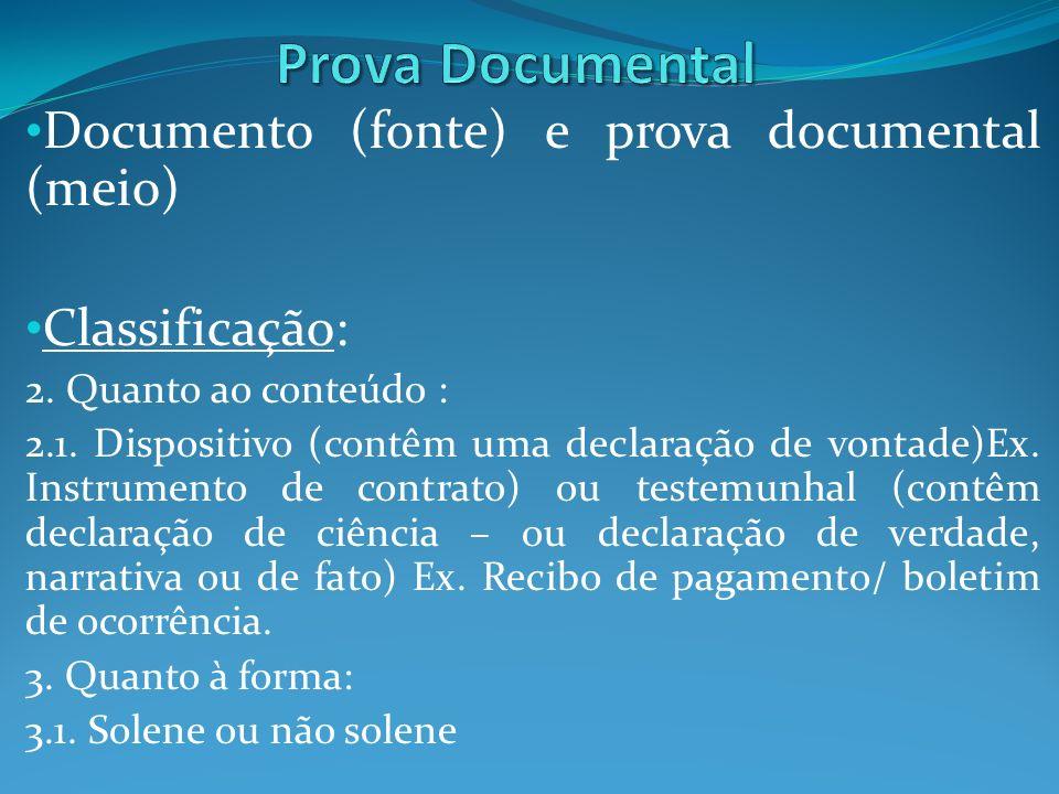 Documento (fonte) e prova documental (meio) Classificação: 2. Quanto ao conteúdo : 2.1. Dispositivo (contêm uma declaração de vontade)Ex. Instrumento
