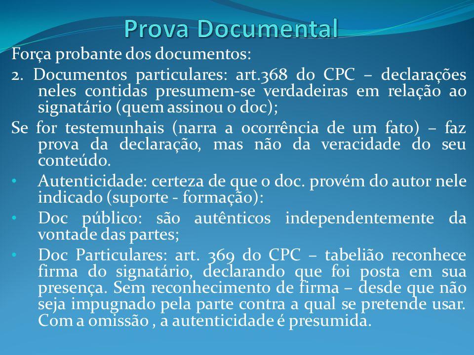 Força probante dos documentos: 2. Documentos particulares: art.368 do CPC – declarações neles contidas presumem-se verdadeiras em relação ao signatári