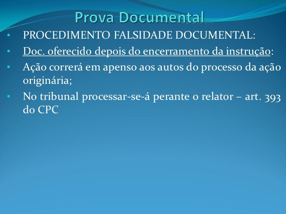 PROCEDIMENTO FALSIDADE DOCUMENTAL: Doc. oferecido depois do encerramento da instrução: Ação correrá em apenso aos autos do processo da ação originária