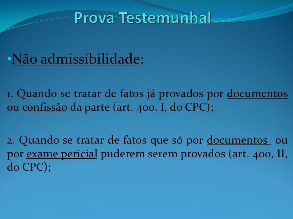 Não admissibilidade: 1. Quando se tratar de fatos já provados por documentos ou confissão da parte (art. 400, I, do CPC); 2. Quando se tratar de fatos