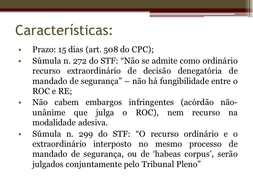 Características: Prazo: 15 dias (art. 508 do CPC); Súmula n. 272 do STF: Não se admite como ordinário recurso extraordinário de decisão denegatória de