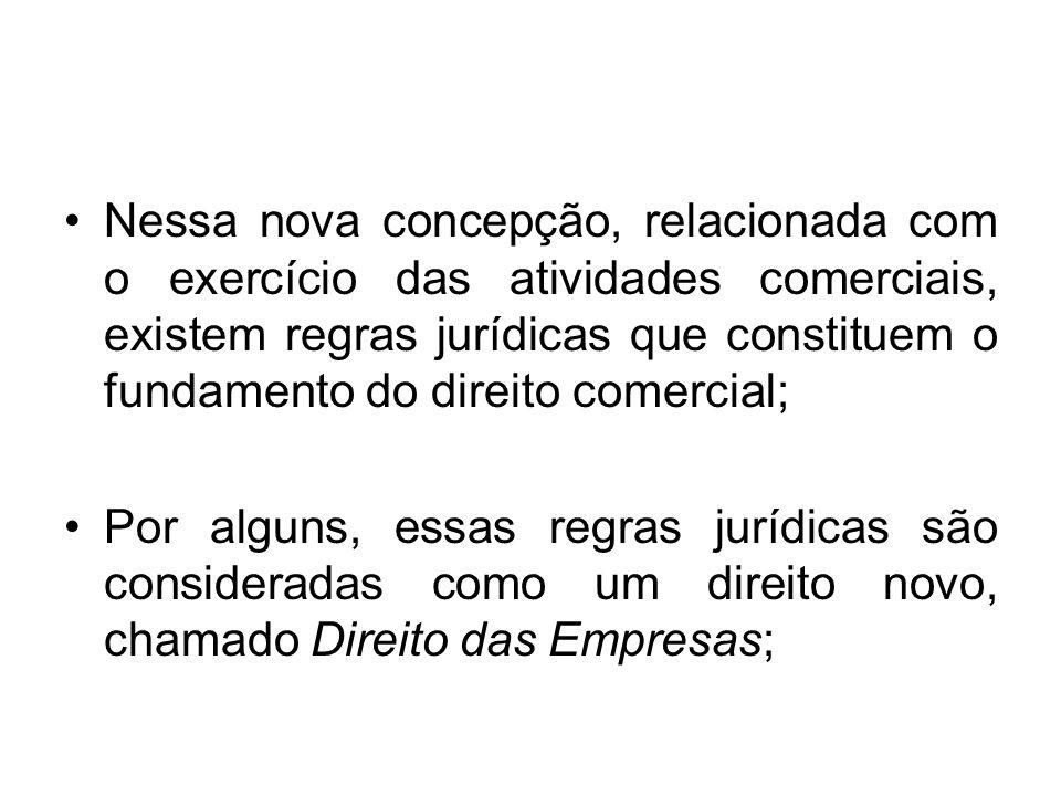 Nessa nova concepção, relacionada com o exercício das atividades comerciais, existem regras jurídicas que constituem o fundamento do direito comercial