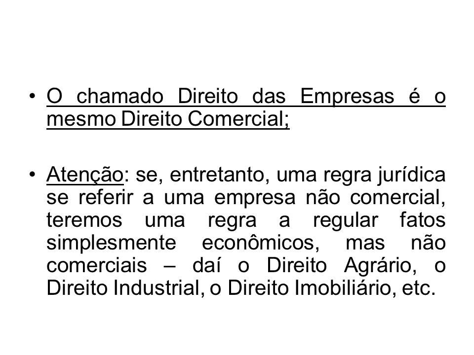 O chamado Direito das Empresas é o mesmo Direito Comercial; Atenção: se, entretanto, uma regra jurídica se referir a uma empresa não comercial, teremo