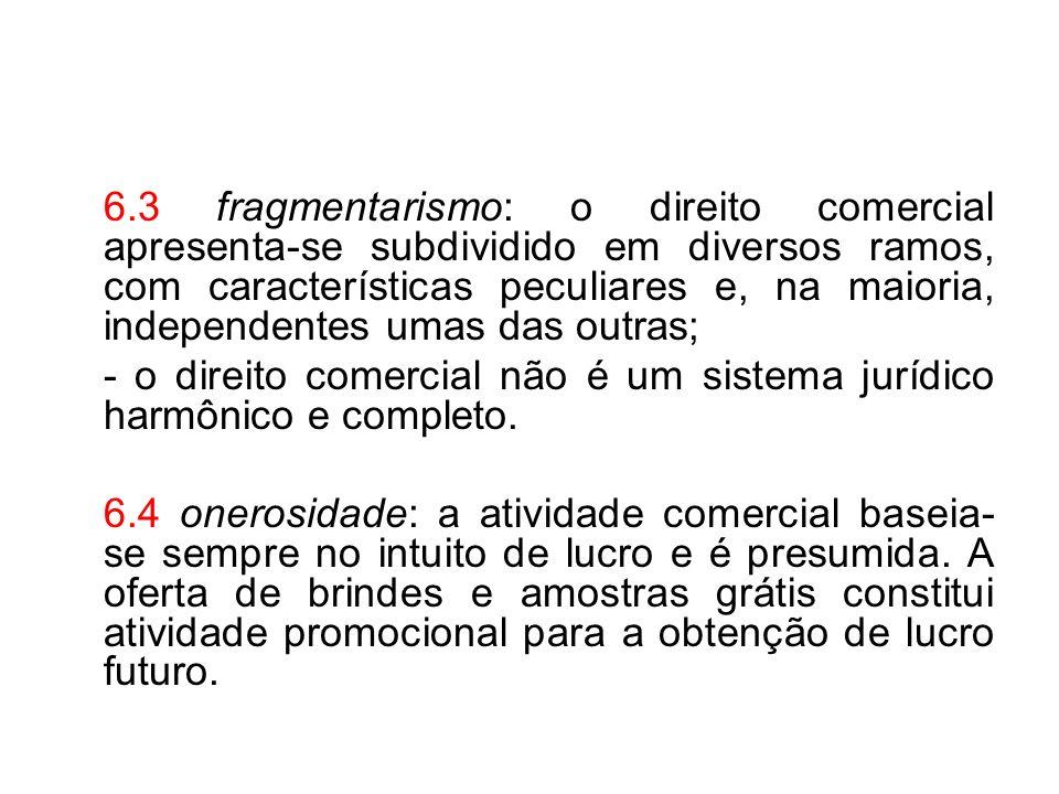 6.3 fragmentarismo: o direito comercial apresenta-se subdividido em diversos ramos, com características peculiares e, na maioria, independentes umas d