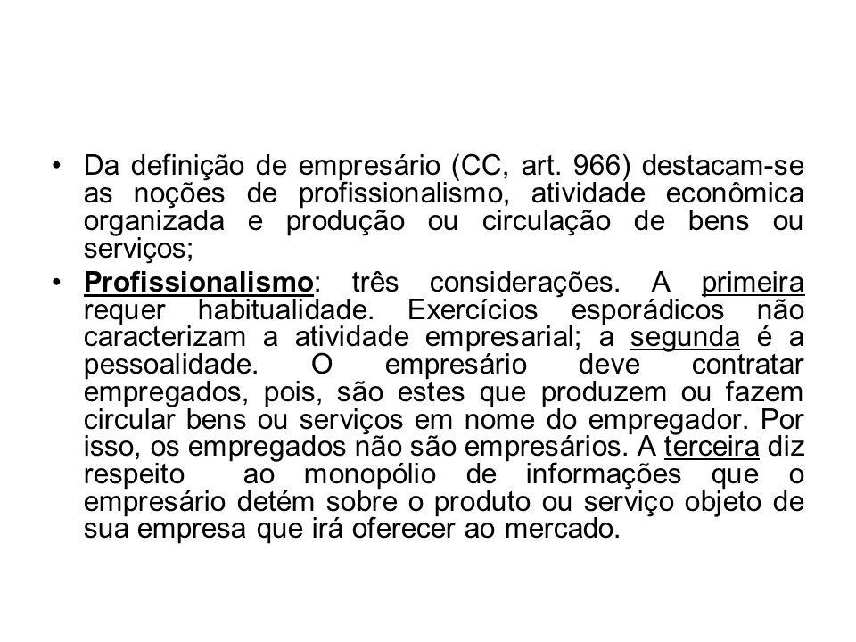 Da definição de empresário (CC, art. 966) destacam-se as noções de profissionalismo, atividade econômica organizada e produção ou circulação de bens o