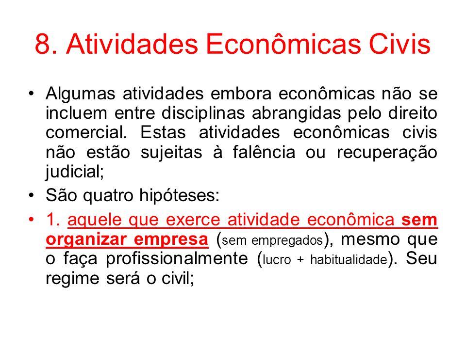 8. Atividades Econômicas Civis Algumas atividades embora econômicas não se incluem entre disciplinas abrangidas pelo direito comercial. Estas atividad