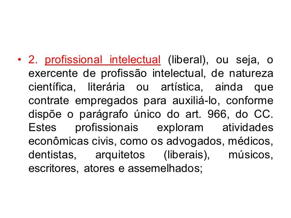 2. profissional intelectual (liberal), ou seja, o exercente de profissão intelectual, de natureza científica, literária ou artística, ainda que contra