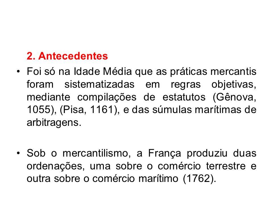2. Antecedentes Foi só na Idade Média que as práticas mercantis foram sistematizadas em regras objetivas, mediante compilações de estatutos (Gênova, 1