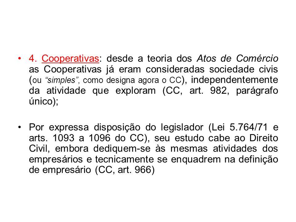 4. Cooperativas: desde a teoria dos Atos de Comércio as Cooperativas já eram consideradas sociedade civis ( ou simples, como designa agora o CC ), ind