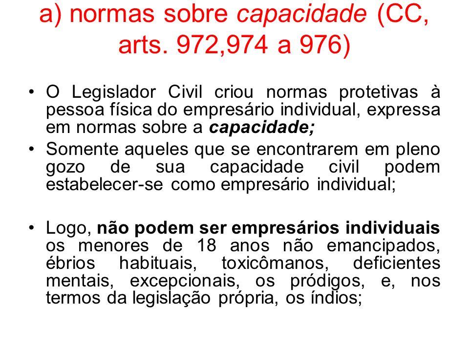 a) normas sobre capacidade (CC, arts. 972,974 a 976) O Legislador Civil criou normas protetivas à pessoa física do empresário individual, expressa em