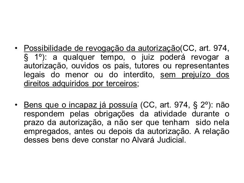 Possibilidade de revogação da autorização(CC, art. 974, § 1º): a qualquer tempo, o juiz poderá revogar a autorização, ouvidos os pais, tutores ou repr
