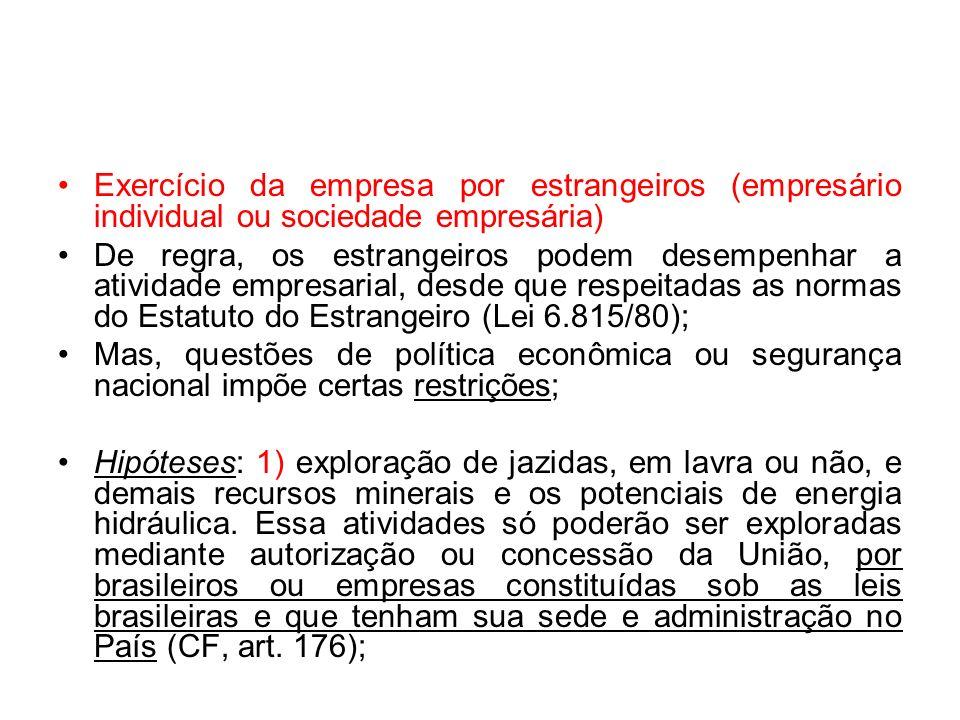 Exercício da empresa por estrangeiros (empresário individual ou sociedade empresária) De regra, os estrangeiros podem desempenhar a atividade empresar