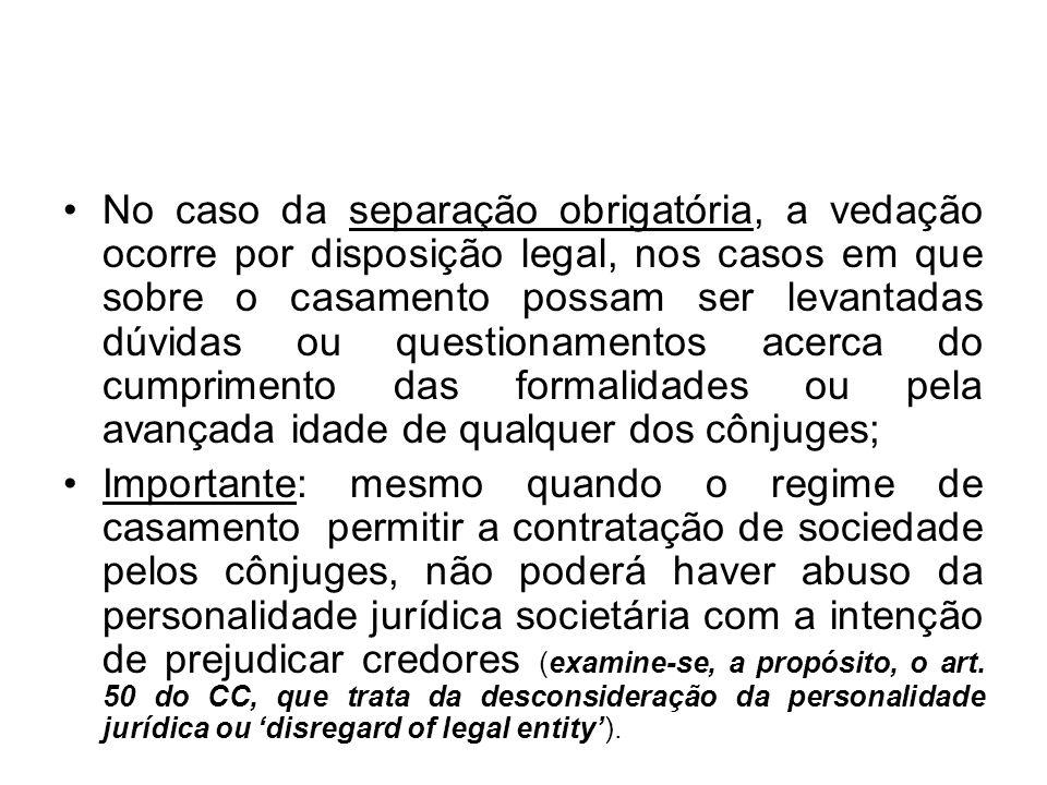 No caso da separação obrigatória, a vedação ocorre por disposição legal, nos casos em que sobre o casamento possam ser levantadas dúvidas ou questiona