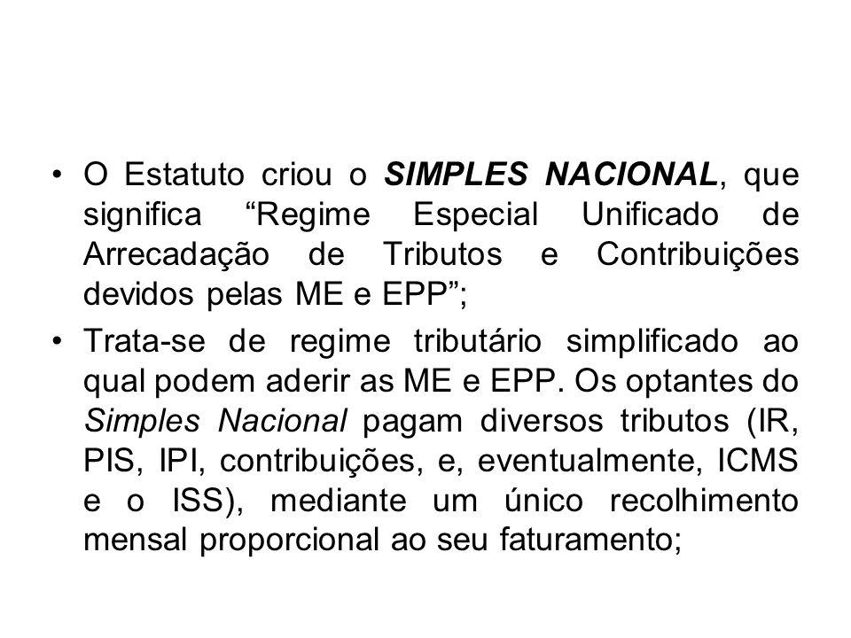 O Estatuto criou o SIMPLES NACIONAL, que significa Regime Especial Unificado de Arrecadação de Tributos e Contribuições devidos pelas ME e EPP; Trata-