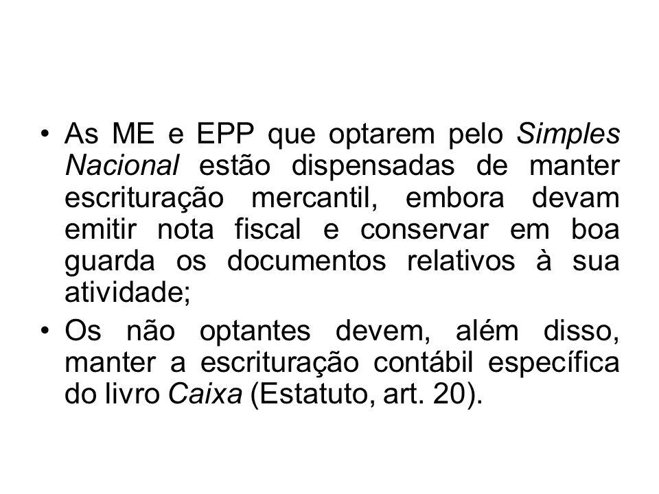 As ME e EPP que optarem pelo Simples Nacional estão dispensadas de manter escrituração mercantil, embora devam emitir nota fiscal e conservar em boa g