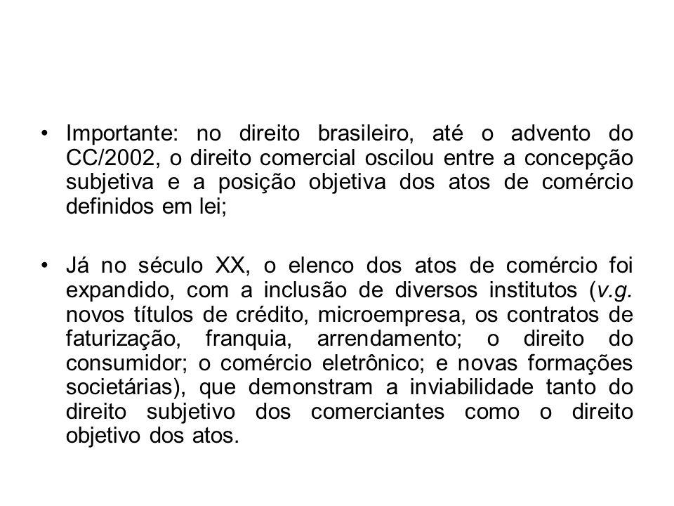 Importante: no direito brasileiro, até o advento do CC/2002, o direito comercial oscilou entre a concepção subjetiva e a posição objetiva dos atos de