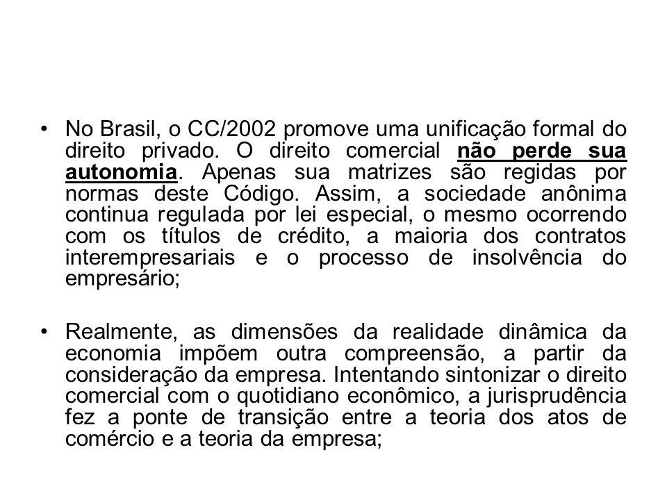 No Brasil, o CC/2002 promove uma unificação formal do direito privado. O direito comercial não perde sua autonomia. Apenas sua matrizes são regidas po