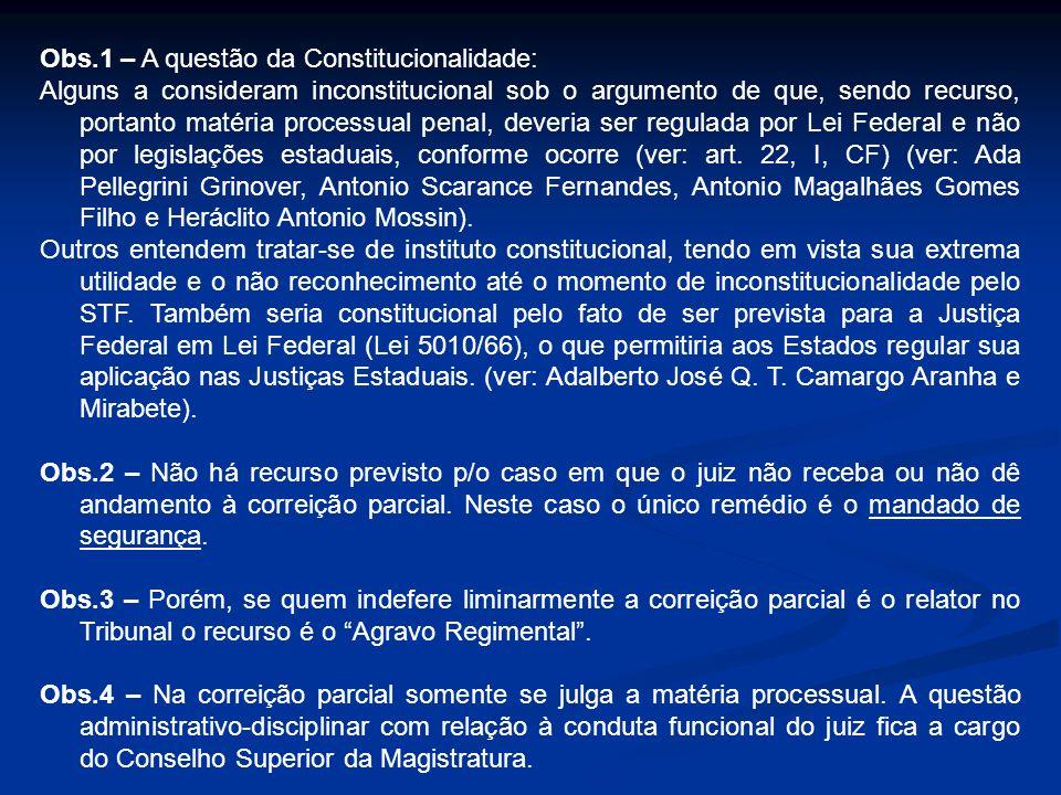 Obs.1 – A questão da Constitucionalidade: Alguns a consideram inconstitucional sob o argumento de que, sendo recurso, portanto matéria processual pena