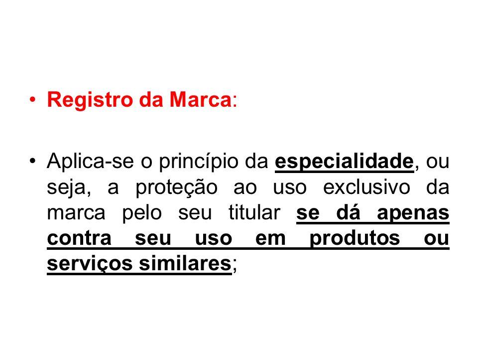 Registro da Marca: Aplica-se o princípio da especialidade, ou seja, a proteção ao uso exclusivo da marca pelo seu titular se dá apenas contra seu uso em produtos ou serviços similares;