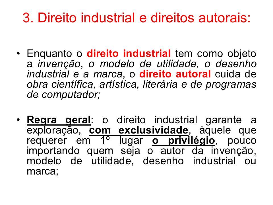 3. Direito industrial e direitos autorais: Enquanto o direito industrial tem como objeto a invenção, o modelo de utilidade, o desenho industrial e a m